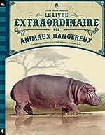 Le Livre Extraordinaire - Tome - le Livre Extraordinaire des Animaux Dangereux de Jackson Tom