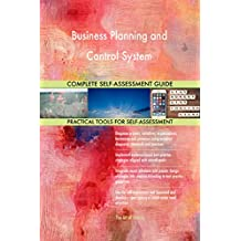 Business Planning and Control System All-Inclusive Self-Assessment - More than 700 Success Criteria, Instant Visual Insights, Comprehensive Spreadsheet Dashboard, Auto-Prioritised for Quick Results