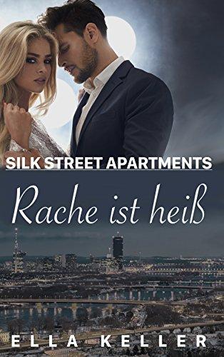 Rache ist heiß (Silk Street Apartments 1) von [Keller, Ella]