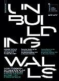 Unbuilding Walls: Vom Todesstreifen zum freien Raum / From Death Strip to Freespace