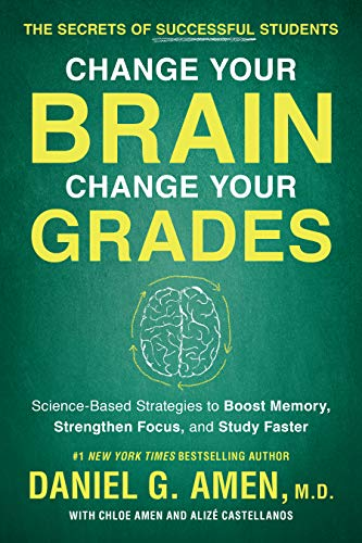 Change Your Brain, Change Your Grades: The Secrets of Successful Students:  Science-Based Strategies to Boost Memory, Strengthen Focus, and Study Faster (English Edition)