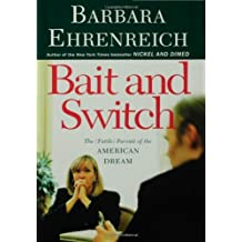 Bait and Switch: The (Futile) Pursuit of the American Dream by Barbara Ehrenreich (2005-09-06)