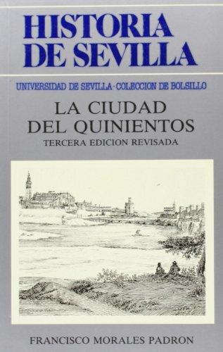 Historia de Sevilla. La ciudad del Quinientos (Colección de bolsillo)