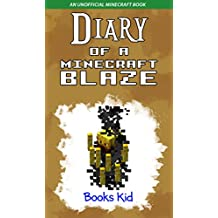 Minecraft: Diary of a Minecraft Blaze (An Unofficial Minecraft Book) (Minecraft Diary Books and Wimpy Zombie Tales For Kids Book 12) (English Edition)