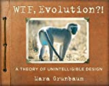 Image de WTF, Evolution?!: A Theory of Unintelligible Design (English Edition)