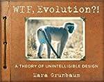 WTF, Evolution?!: A Theory of Unintel...
