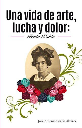 Una vida de arte, lucha y dolor: Frida Kahlo eBook: García Álvarez ...
