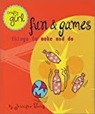 Crafty Girl: Fun and Games: Things to Make and Do by Jennifer Traig (2001-05-01)