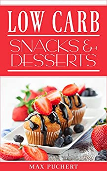 Low Carb Snacks und Desserts: Rezepte für Low Carb Snacks und Desserts zum Abnehmen und Genießen (Low Carb backen, Low Carb Rezepte, Low Carb Nachtisch, Low Carb deutsch, Low Carb Dessert Rezepte 1)