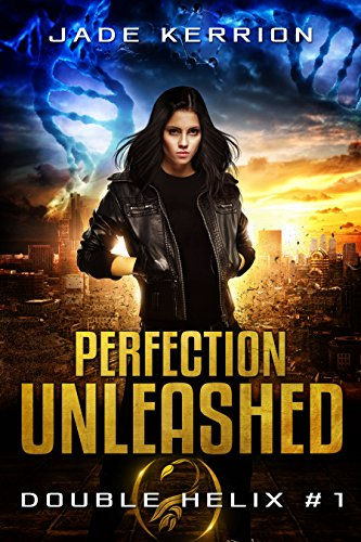 Perfection Unleashed (Book 1 of the Double Helix series) by Jade Kerrion