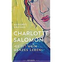 """Charlotte Salomon: """"Es ist mein ganzes Leben"""""""