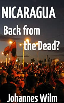 Nicaragua, Back from the Dead? An anthropological View of the Sandinista Movement in the early 21st Century by [Wilm, Johannes]