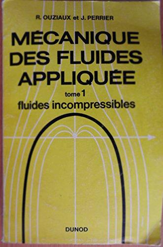 Mécanique des fluides appliquée - Tome 1. Fluides incompressibles par Ouziaux (R.) et Perrier (J.)