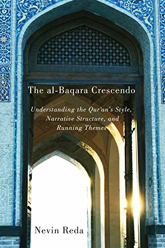 The al-Baqara Crescendo: Understanding the Qur'an's Style, Narrative Structure, and Running Themes (Advancing Studies in Religion Series)