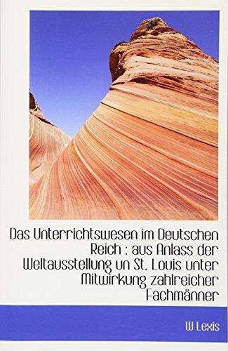 Das Unterrichtswesen im Deutschen Reich : aus Anlass der Weltausstellung un St. Louis unter Mitwirku