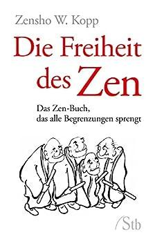 Die Freiheit des Zen- Das Zen-Buch, das alle Begrenzungen sprengt (German Edition) by [Kopp, Zensho W.]