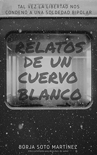 Relatos de un Cuervo Blanco por Borja Soto Martínez