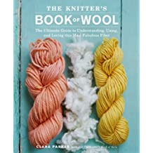 The Knitter's Book of Wool: The Ultimate Guide to Understanding, Using, and Loving this Most Fabulous Fiber (English Edition)
