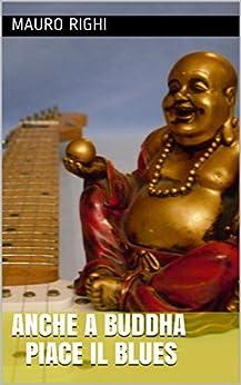 Anche a Buddha piace il Blues (Italian Edition) by [Righi, Mauro]