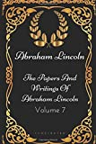 The Papers And Writings Of Abraham Lincoln  - Volume 7: By Abraham Lincoln - Illustrated