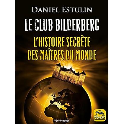 Le Club Bilderberg: L'histoire secrète des maîtres du monde (Vérités Cachées)