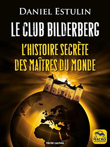 Le Club Bilderberg: Lhistoire secrète des maîtres du monde (Vérités Cachées)