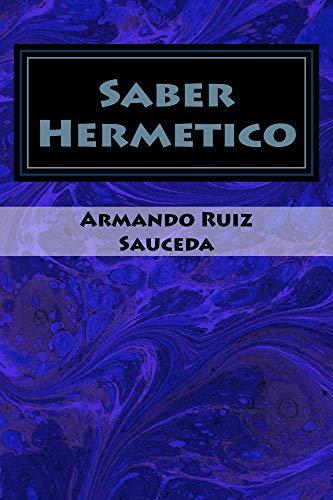 Saber Hermetico por Armando Ruiz Sauceda