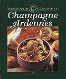 CHAMPAGNE ARDENNES. La Bonne cuisine des régions de France