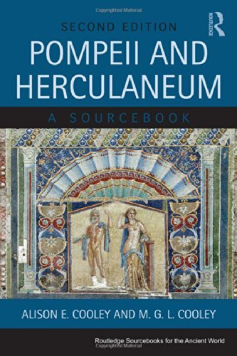 Pompeii and Herculaneum: A Sourcebook (Routledge Sourcebooks for the Ancient World): Written by Alison E. Cooley, 2013 Edition, (2nd Edition) Publisher: Routledge [Paperback]