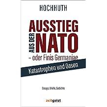Ausstieg aus der NATO - oder Finis Germaniae: Katastrophen und Oasen. Essays, Briefe, Gedichte