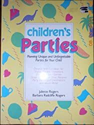Children's Parties: Planning Unique and Unforgettable Parties for Your Child