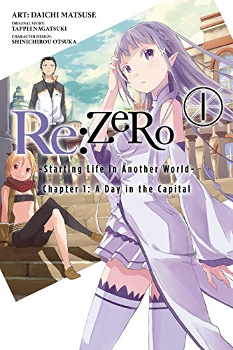 Re:ZERO -Starting Life in Another World- Vol. 1: Chapter 1: A Day in the Capital (Re:ZERO: Starting Life in Another World)