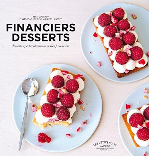 Financiers desserts: Desserts spectaculaires avec des financiers