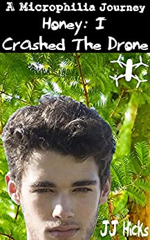 Honey: I Crashed The Drone (A Microphilia Journey Book 2) by [Hicks, JJ]