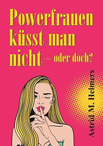 Buchcover Powerfrauen küsst man nicht: oder doch?