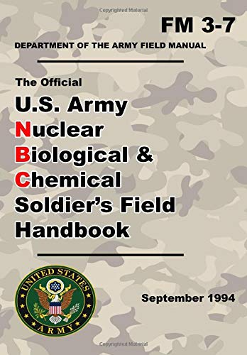 U.S. Army Nuclear Biological and Chemical Soldier\'s Field Handbook: Official Updated - FM 3-7- 6 x 9 Inch Size - 204 Pages - (Prepper Survival Army)