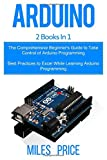 Arduino: 2 Books in 1: The Comprehensive Beginner's Guide to Take Control of Arduino ...