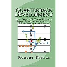 Quarterback Development: How Four NFL Teams Coached Their Quarterbacks to have Successful 2016 Seasons