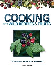 Cooking with Wild Berries & Fruits of Indiana, Kentucky and Ohio by Teresa Marrone (2011-04-01)