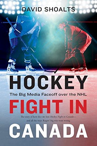 Hockey Fight in Canada: The Big Media Faceoff Over the NHL por David Shoalts