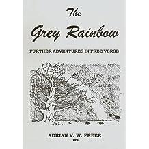 Grey Rainbow: Further Adventures in Free Verse