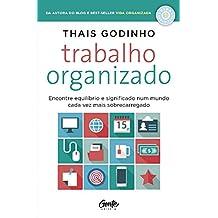 Trabalho organizado: Encontre equilíbrio e significado num mundo cada vez mais sobrecarregado (Portuguese Edition)