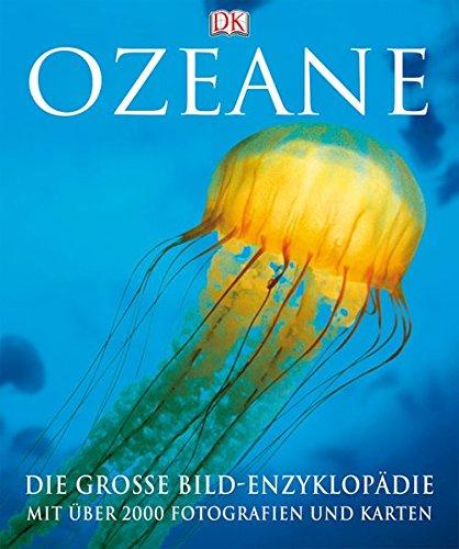 Ozeane: Die große Bildenzyklopädie mit über 2000 Fotografien und Karten