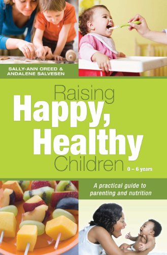 Raising Happy, Healthy Children: A practical guide to parenting and nutrition