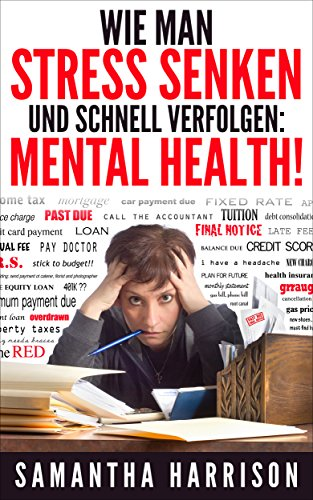 Wie man Stress senken: und Fast Track Your Mental Health (Stress - Stress Management - Stresstest - Stress Free - Stress Relief - Stress Reduction - Mental Health - Meditation - Man Wie Stress Ein