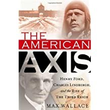 The American Axis: Henry Ford, Charles Lindbergh, and the Rise of the Third Reich by Max Wallace (2003-08-26)