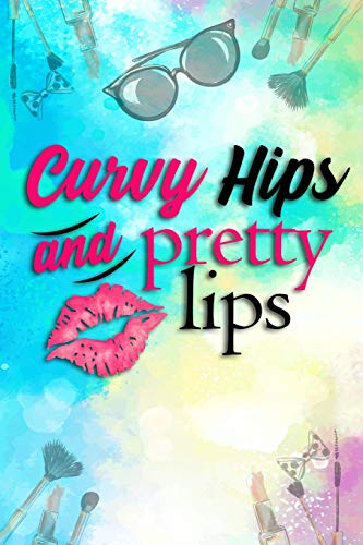 Curvy Hips And Pretty Lips: Blank Lined Notebook Journal Diary Composition Notepad 120 Pages 6x9 Paperback ( Makeup ) Blue