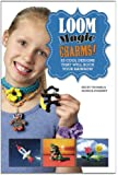 Loom Magic Charms!: 25 Cool Designs That Will Rock Your Rainbow