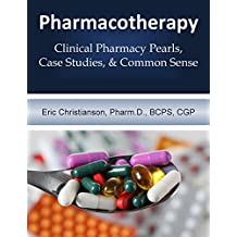 Pharmacotherapy: Improving Medical Education Through Clinical Pharmacy Pearls, Case Studies, and Common Sense (English Edition)