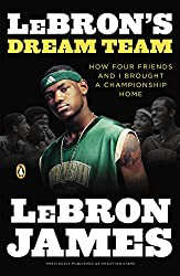 LeBron's Dream Team: How Four Friends and I Brought a Championsip Home